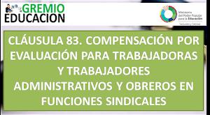 CLÁUSULA 83. COMPENSACIÓN POR EVALUACIÓN PARA TRABAJADORAS Y TRABAJADORES ADMINISTRATIVOS Y OBREROS EN FUNCIONES SINDICALES