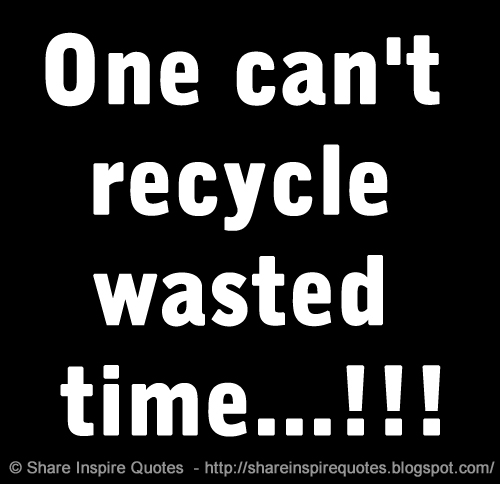 One Cant Recycle Wasted Time Share Inspire Quotes