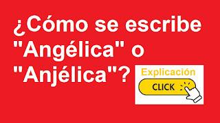¿Cómo se escribe: Angélica o Anjélica?