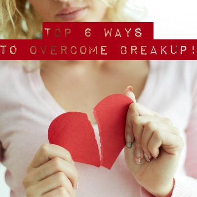 Top 6 effective ways to overcome breakup!
