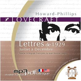 http://www.lyre-audio.com/lettres-de-juillet-a-decembre-1929-de-howard-phillips-lovecraft-livre-audio-en-texte-integral-lu-par-xavier-beja-1-cd-mp3-4h20-ebook-500-pages-parution-le-20-avril-2009