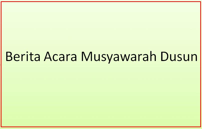 Dalam rangka pelaksanaan pembangunan di Dusun  Berita Acara Musyawarah Dusun