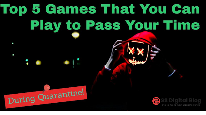 Top 5 Games That You Can Play to Pass Your Time During Quarantine!