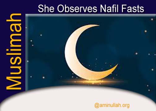 She Observes Nafil Fasts