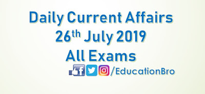 Daily Current Affairs 26th July 2019 For All Government Examinations