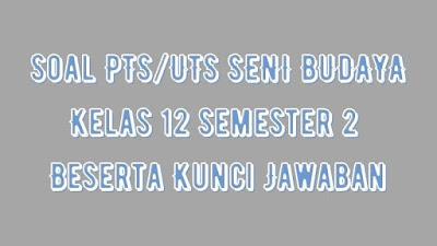 Soal PTS/UTS SENI BUDAYA Kelas 12 Semester 2 SMA/SMK Beserta Jawaban