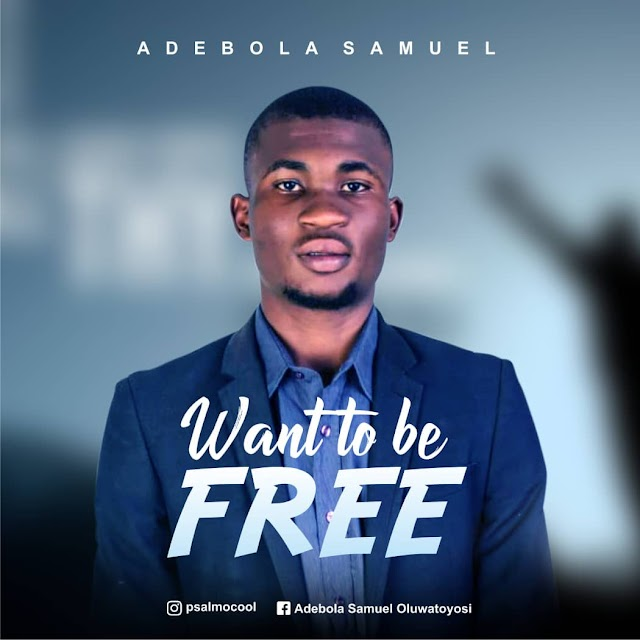 [Mp3] Want to be free by Adebola Samuel