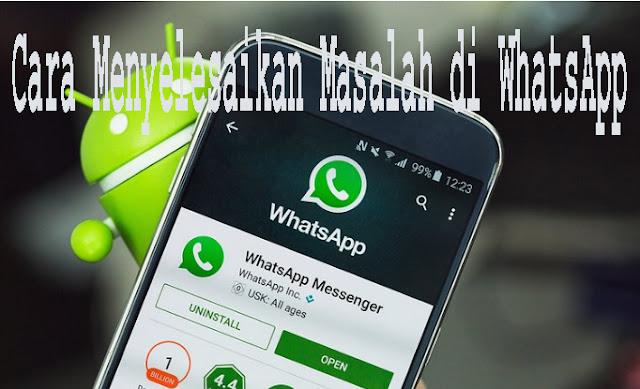 Cara Menyelesaikan Masalah di WhatsApp 1