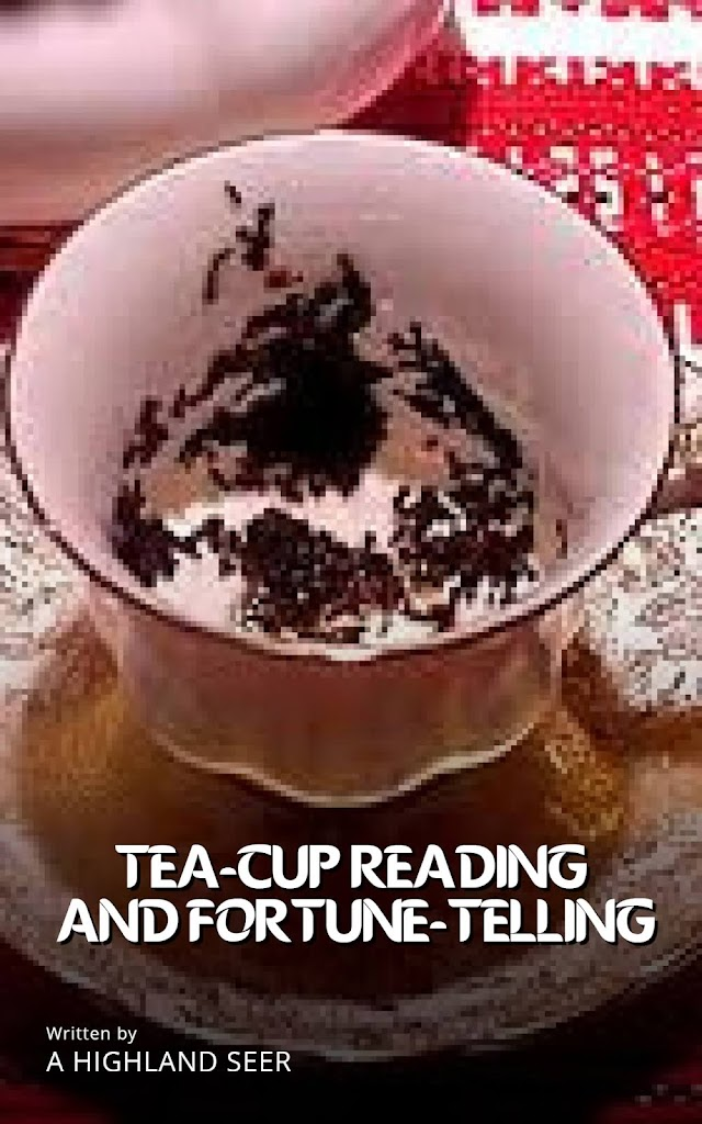 Tea-Cup Reading, and the Art of Fortune-Telling by Tea Leaves