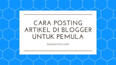 Cara Posting Artikel di Blogger Untuk Pemula Lewat HP dan PC
