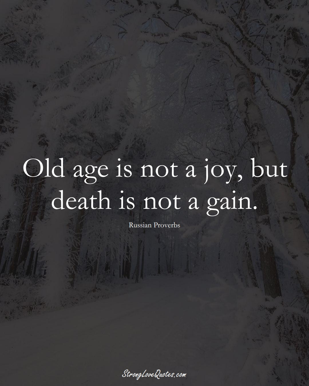 Old age is not a joy, but death is not a gain. (Russian Sayings);  #AsianSayings