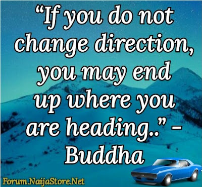 Buddha: If you do not change direction, you may end up where you are heading - Quotes
