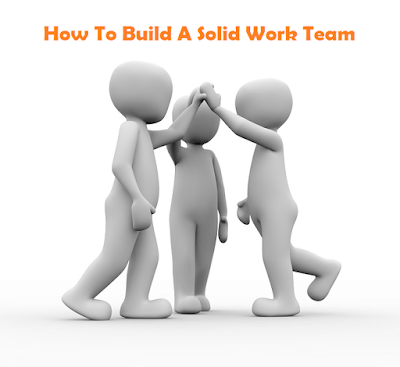 7 Ways On How To Build A Solid Work Team