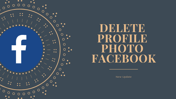 How To Delete Facebook Profile Picture<br/>