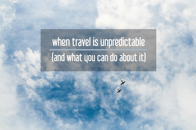 When Traveling Is Unpredictable (and What You Can Do about It) | CosmosMariners.com