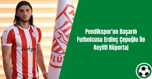 Pendikspor'un Başarılı Futbolcusu Erdinç Çepoğlu İle Keyifli Röportaj