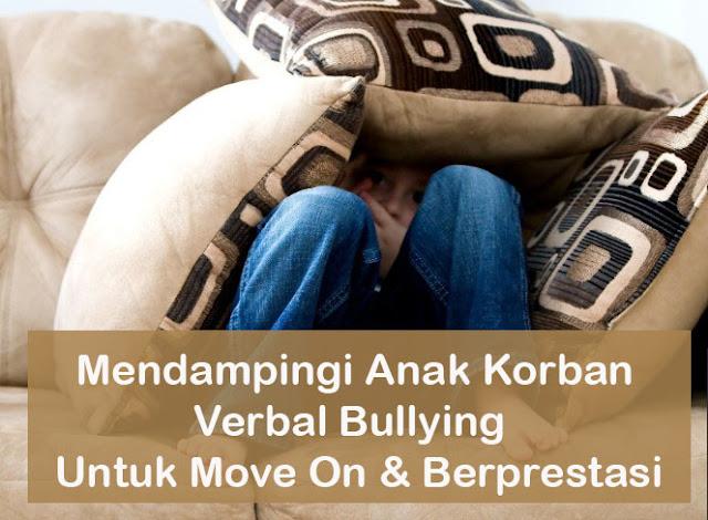 Mendampingi Anak Korban Verbal Bullying Bisa Move On dan Punya Prestasi