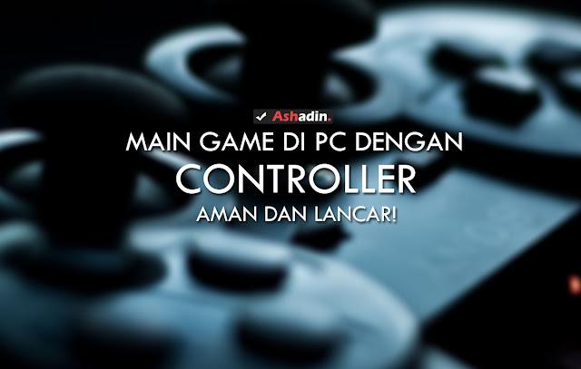 Solusi atasi main Game di PC yang tidak bisa menggunakan Controller (Gamepad)
