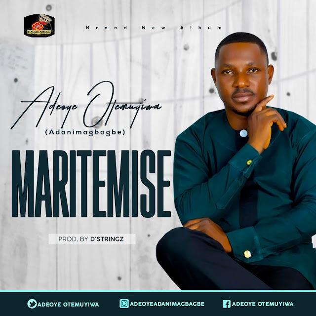 Music: Maritemise by Adeoye Otemuyiwa Adanimagbagbe