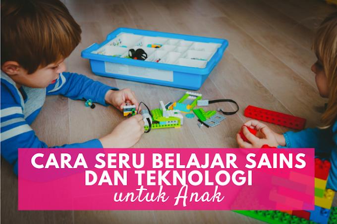 Cara Seru Belajar Sains dan Teknologi untuk Anak