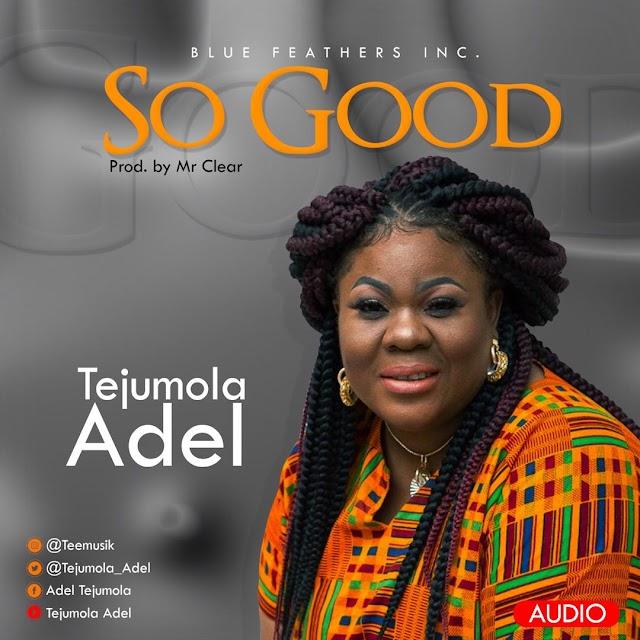 MUSIC: TEJUMOLA ADEL - SO GOOD