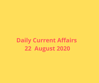 Daily Current Affairs 22  August 2020
