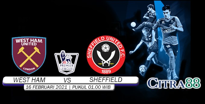 PREDIKSI WEST HAM UNITED VS SHEFFIELD UNITED 16 FEBRUARI 2021
