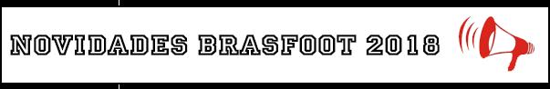lançamento brasfoot 2018, data de lançamento bf18, brasfoot 2018 novidades, tudo sobre brasfoot, lançamento oficial