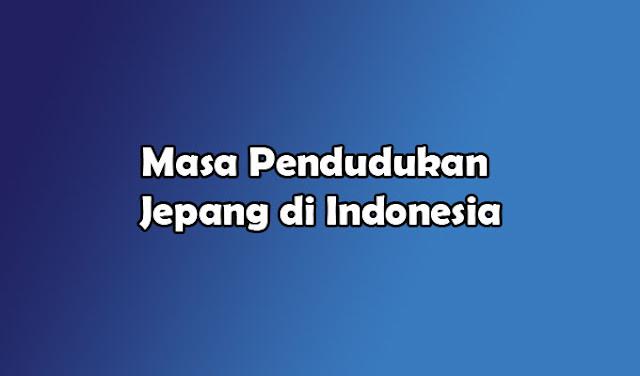 Masa-masa Pendudukan Jepang di Indonesia