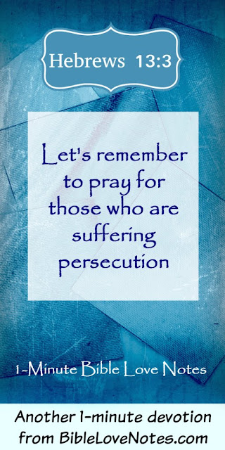 Let's Pray for Our Persecuted Brothers and Sisters in Christ - Hebrews 13:3