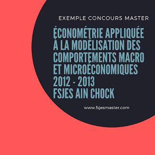 Exemple Concours Master Économétrie Appliquée à la Modélisation des Comportements Macro et Microéconomiques 2012 - Fsjes Ain Chock
