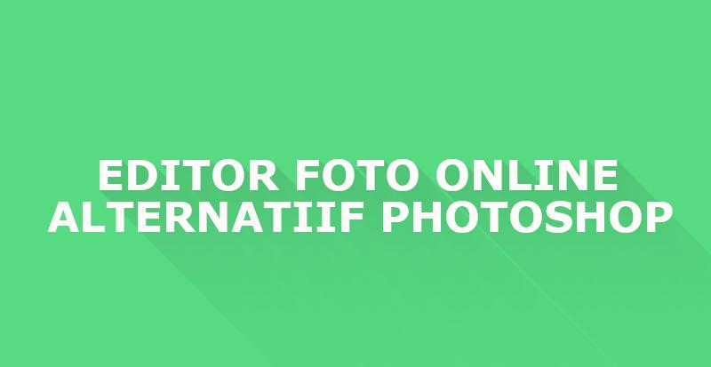 10 Situs Photo Editor Online Gratis Sebagai Alternatif Photoshop
