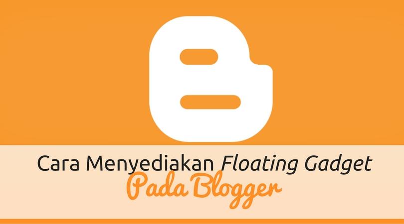 Cara Sediakan Floating Gadget Pada Blogger