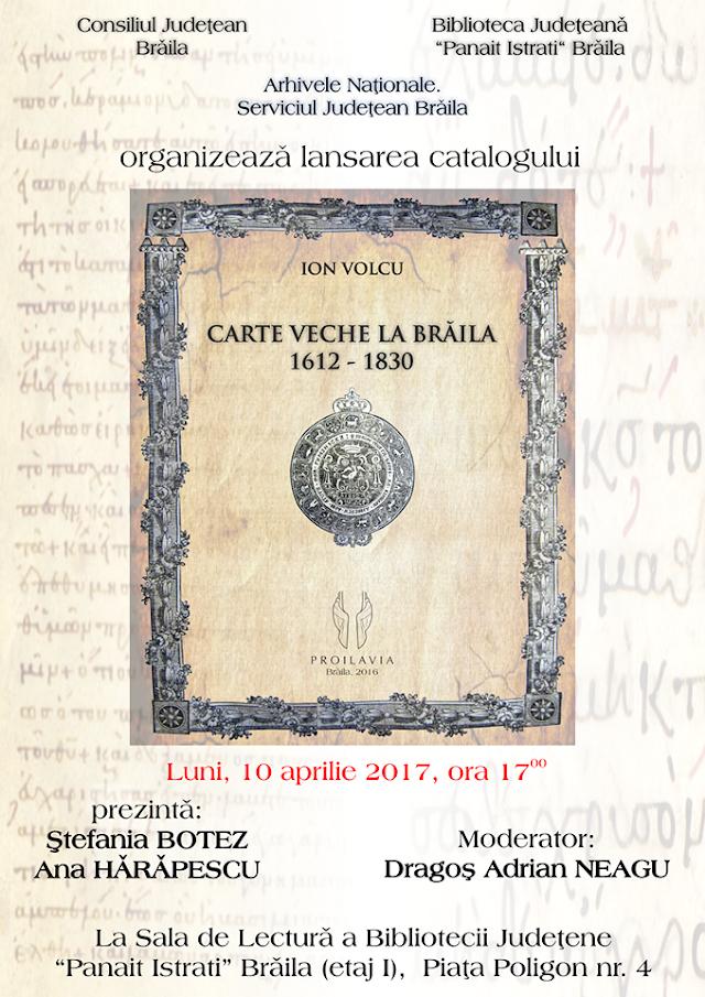 """Lansarea Catalogului """"Carte veche la Brăila: 1612-1830"""", semnat de Ion Volcu"""