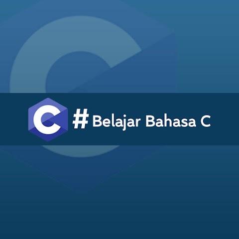[LENGKAP] Belajar Bahasa C: Pengenalan, Istilah Dasar dan Cara Penggunaan