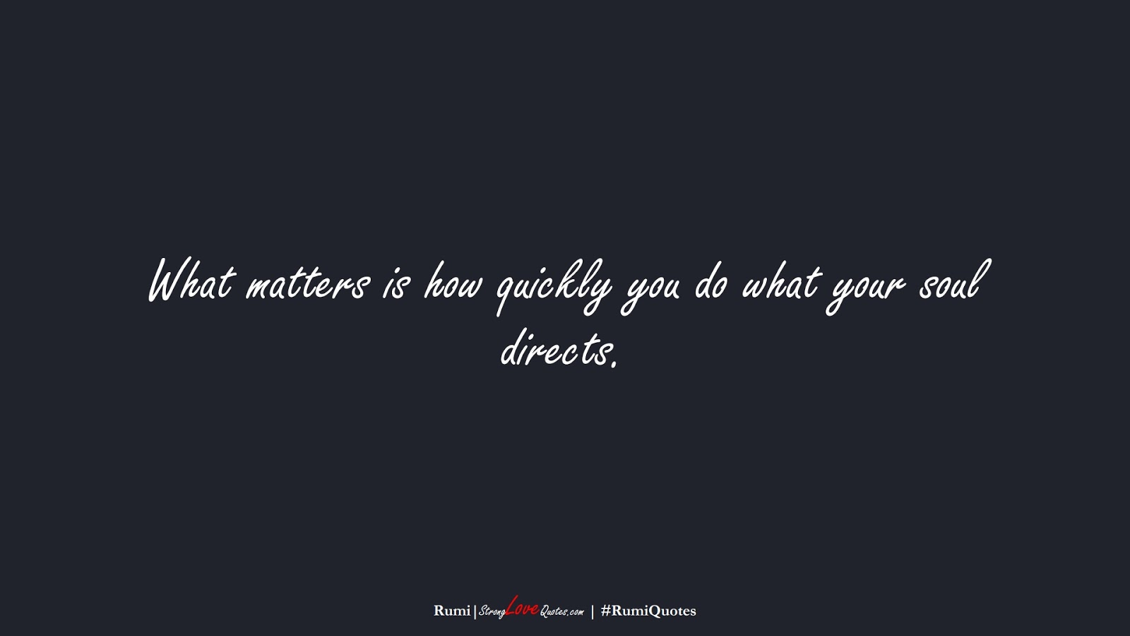 What matters is how quickly you do what your soul directs. (Rumi);  #RumiQuotes