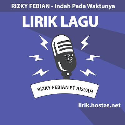 Lirik Lagu Indah Pada Waktunya - Rizky Febian Ft. Aisyah Aziz - Lirik Lagu Indonesia