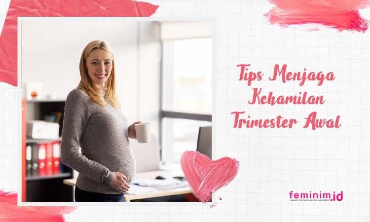 Tips Menjaga Kehamilan Trimester Awal
