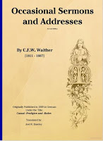 Occasional Sermons and Addresses By C.F.W. Walther (translation by Pastor Joel R. Baseley)