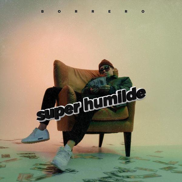 Borrero – Super Humilde (Single) 2021 (Exclusivo WC)