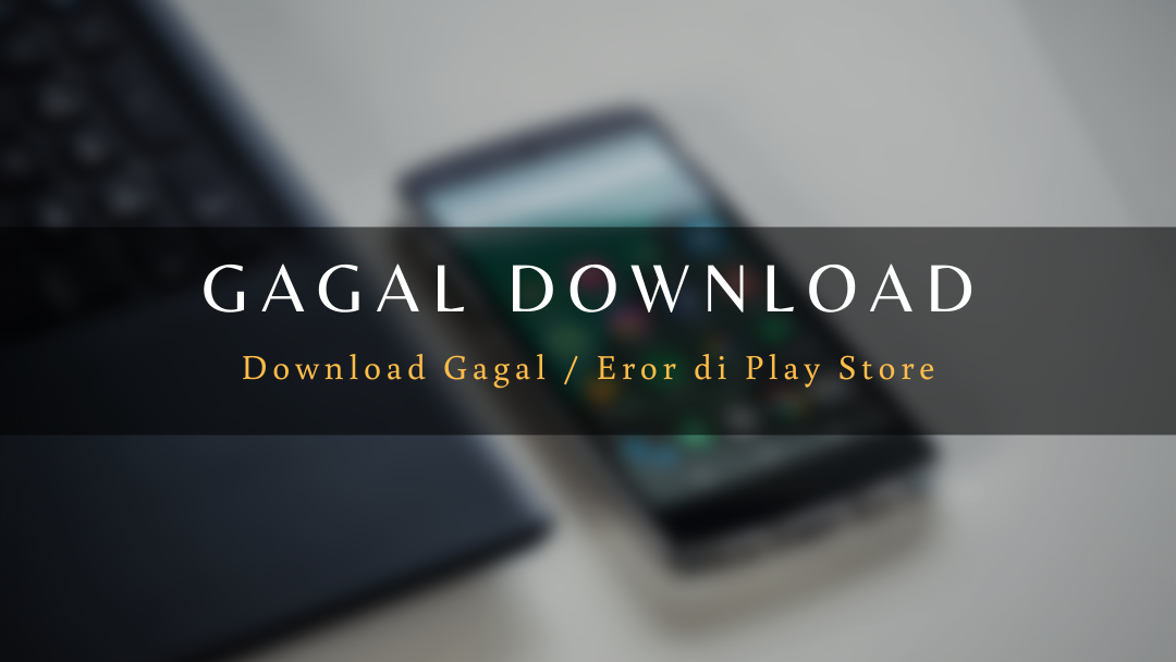 Download Gagal Play Store