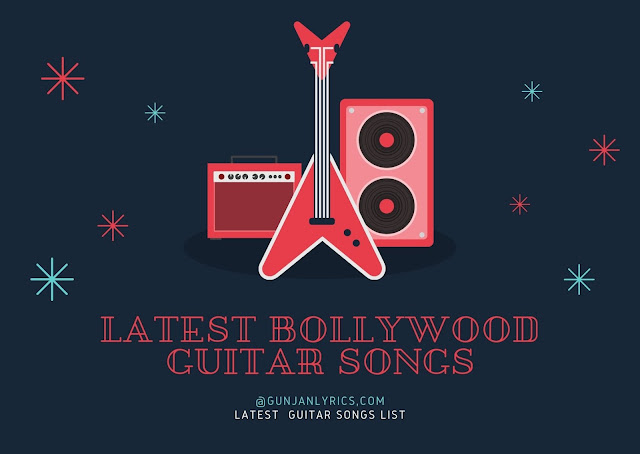 Latest Bollywood Guitar Songs lyrics, Bollywood Guitar Songs, best Guitar Songs,Latest Guitar Songs