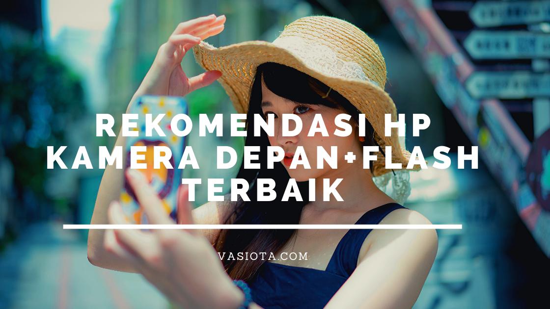 Rekomendasi HP dengan Flash Depan
