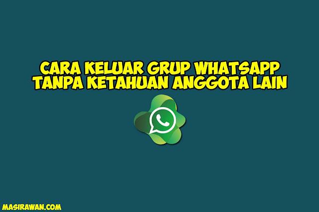 Cara Keluar Grup Whatsapp Tanpa Ketahuan Anggota Lain