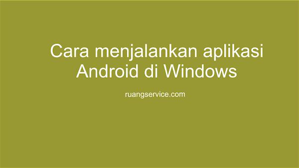 Cara menjalankan aplikasi Android di Windows, bagaimana cara menjalankan aplikasi android di windows