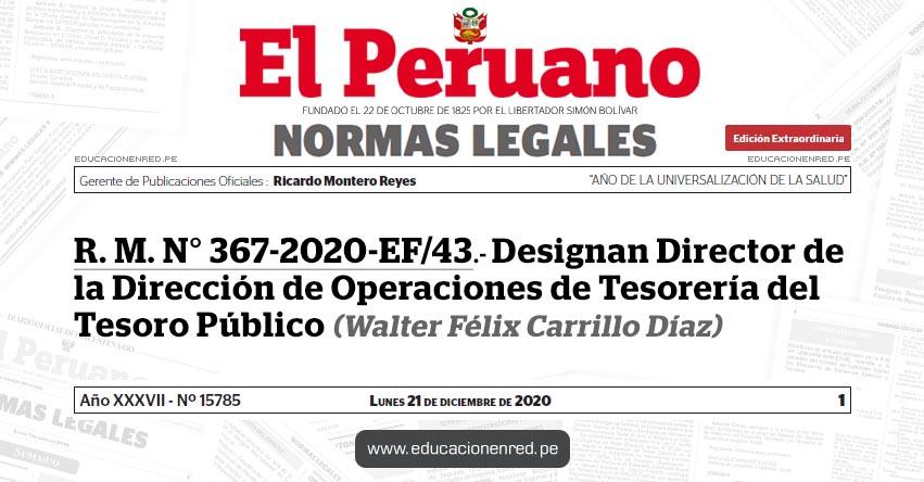 R. M. N° 367-2020-EF/43.- Designan Director de la Dirección de Operaciones de Tesorería del Tesoro Público (Walter Félix Carrillo Díaz)