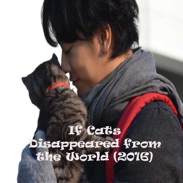 If Cats Disappeared from the World, Film If Cats Disappeared from the World, If Cats Disappeared from the World Synopsis, If Cats Disappeared from the World Trailer, If Cats Disappeared from the World Review, Download Poster Film If Cats Disappeared from the World 2016
