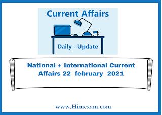 National + International Current Affairs 22  february  2021