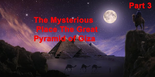 The Great Pyramid Of Giza | Part 3  | Mysterious