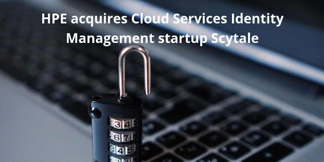 HPE acquires Cloud Services Identity Management startup Scytale